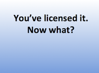 You've licensed it. Now what?